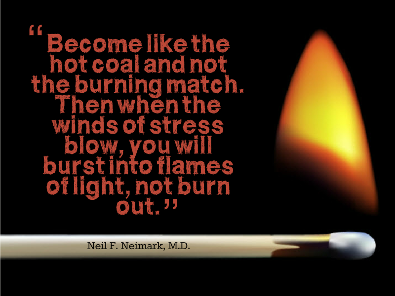 Become Like the Hot Coal and Not the Burning Match